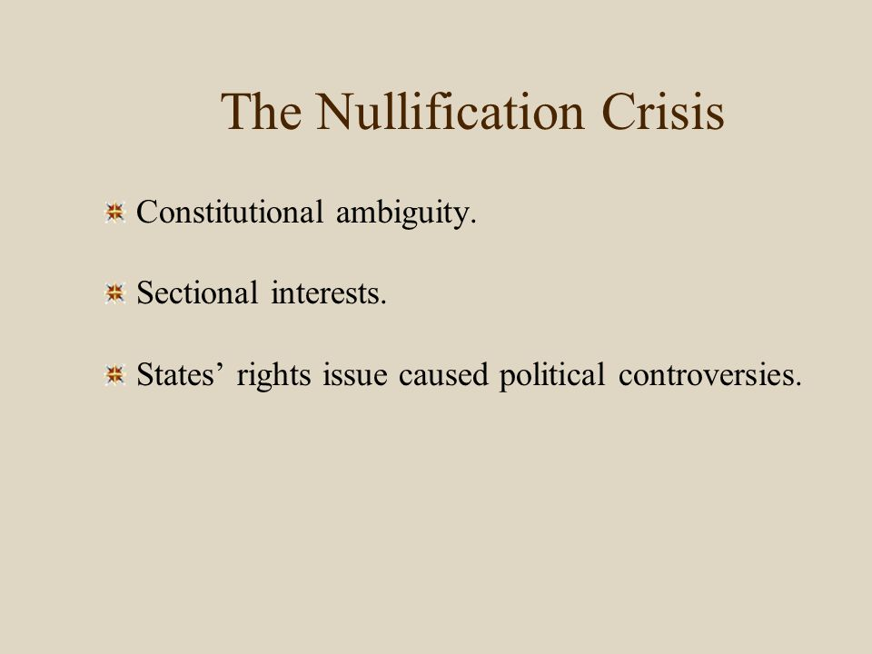 The Nullification Crisis The 1828 Tariff of Abominations .