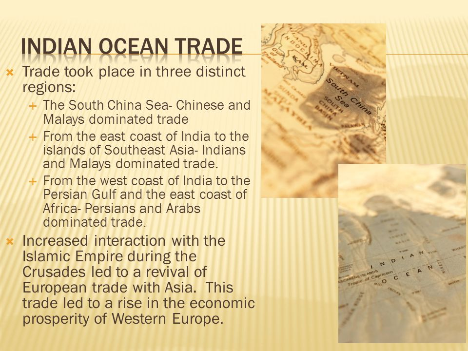  Trade took place in three distinct regions:  The South China Sea- Chinese and Malays dominated trade  From the east coast of India to the islands of Southeast Asia- Indians and Malays dominated trade.