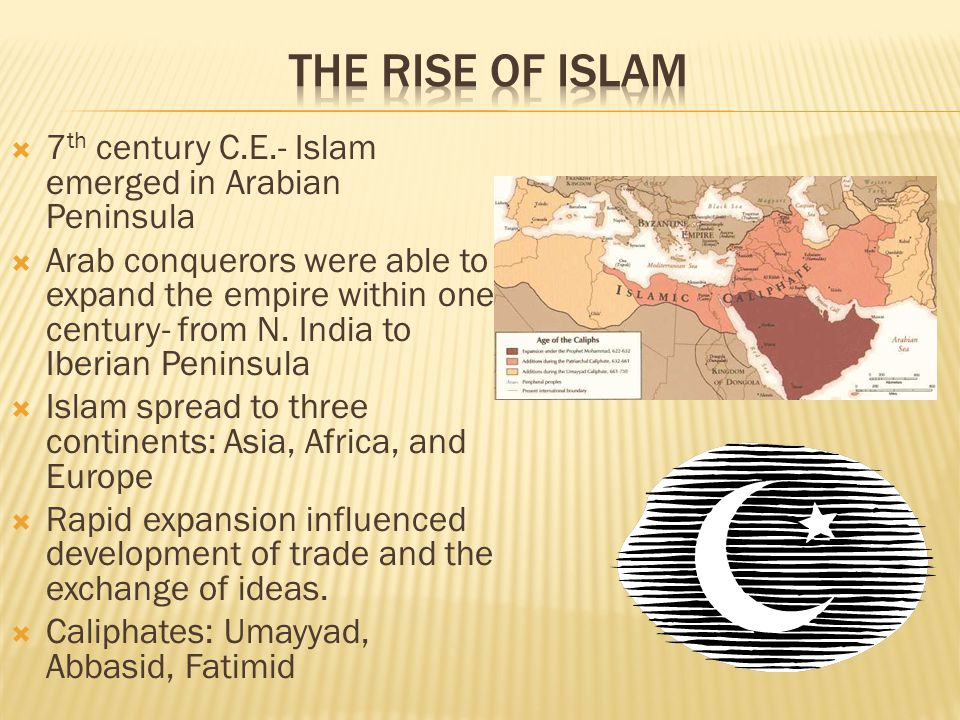  7 th century C.E.- Islam emerged in Arabian Peninsula  Arab conquerors were able to expand the empire within one century- from N.