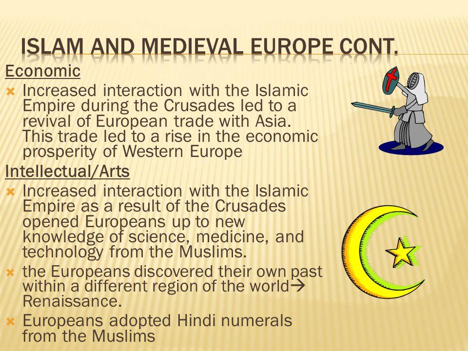 E conomic  Increased interaction with the Islamic Empire during the Crusades led to a revival of European trade with Asia.