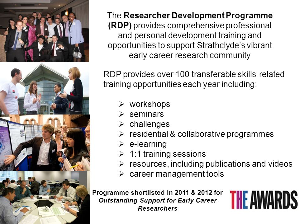 A unique approach to the training of postgraduate research students (PGRs) which aims to differentiate Strathclyde doctoral graduates in an increasingly competitive employment market So, what is Strathclyde's revolutionary approach to embedding transferable skills in the PhD?