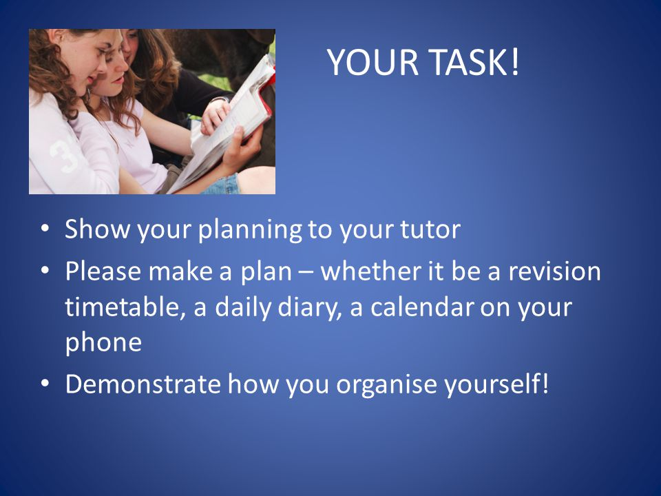 Organise your social and personal time Try to balance the different demands on your time.