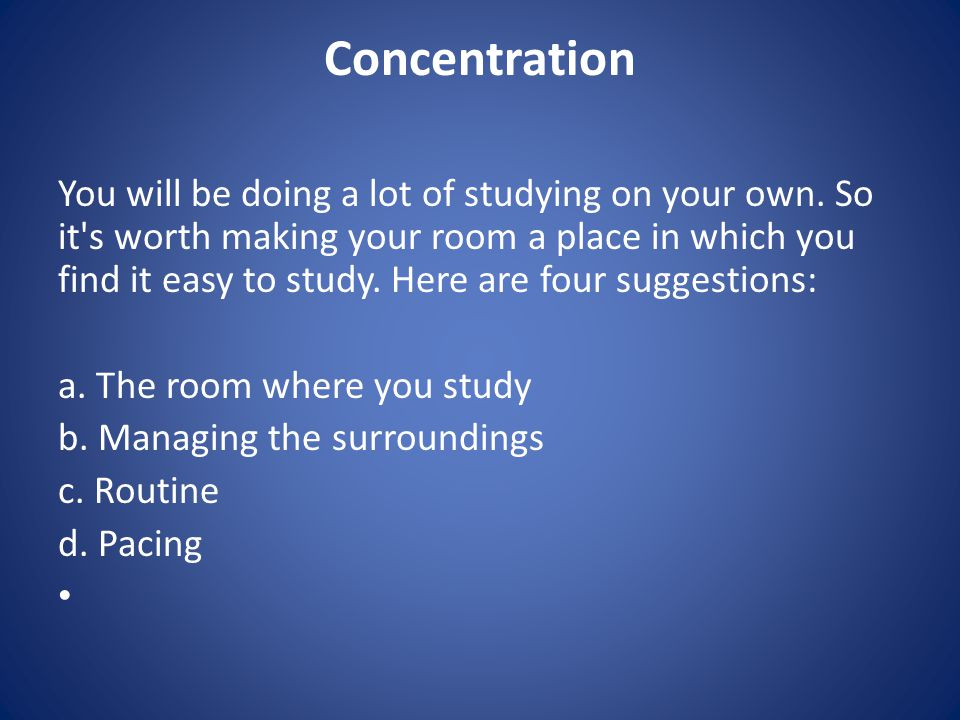 a.The room where you study Make sure you won t be distracted while you re studying.