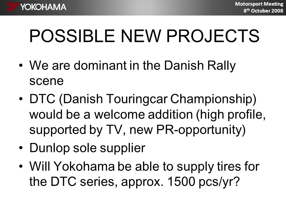 Motorsport Meeting 8 th October 2008 MOTORSPORT TYRE SITUATION 1 We have been asking about tires for Rally Cross class 0-1400 ccm.
