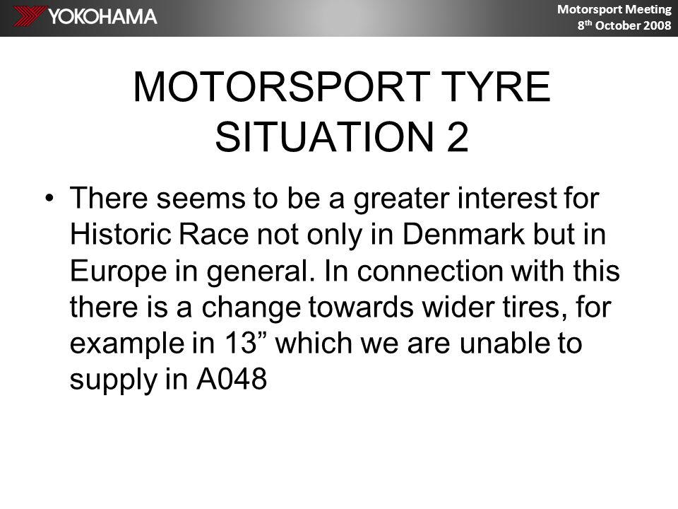 Motorsport Meeting 8 th October 2008 QUESTIONS / SUGGESTIONS Delivery time in general Prices / competition in the future Pricedropping from cheap brands Can we compete on price if needed.