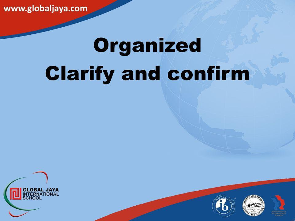 Organized Clarify and confirm Do it now