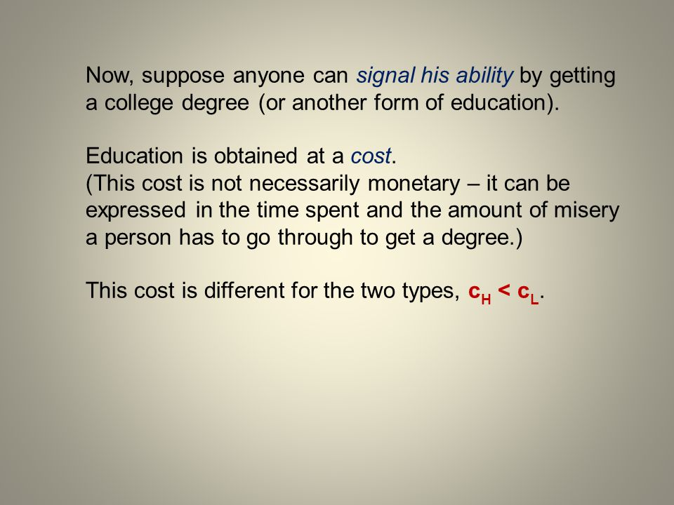 Low type Get educationNo High type Get educ.,, No,, The selection of an equilibrium depends on model parameters.
