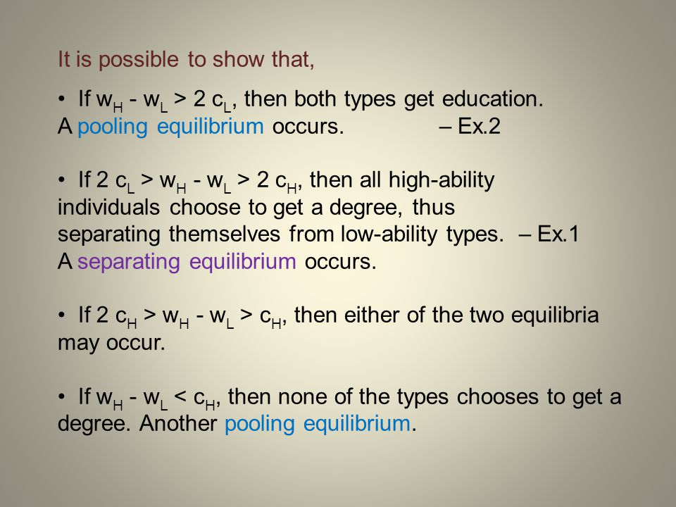 c H 2c H 2c L w H - w L Which type gets degree: none none or H only both H only Type of equilibrium: Pooling Pooling or SeparatingPooling separating w H – w L :