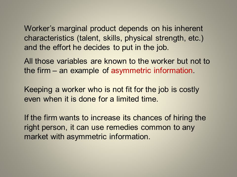1.Screening – the uninformed party (the firm) does something that gives it a better idea about the future productivity of a worker.