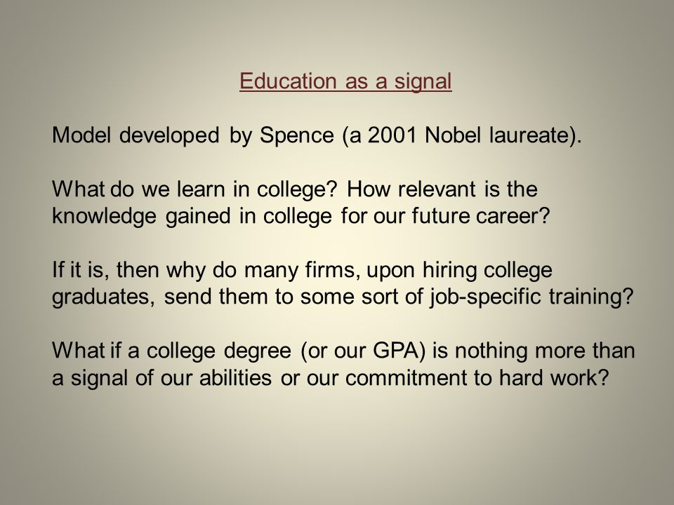 Let us take this hypothesis to an extreme and assume (for the purpose of this model) that college, or any other form of education does not affect our innate abilities.