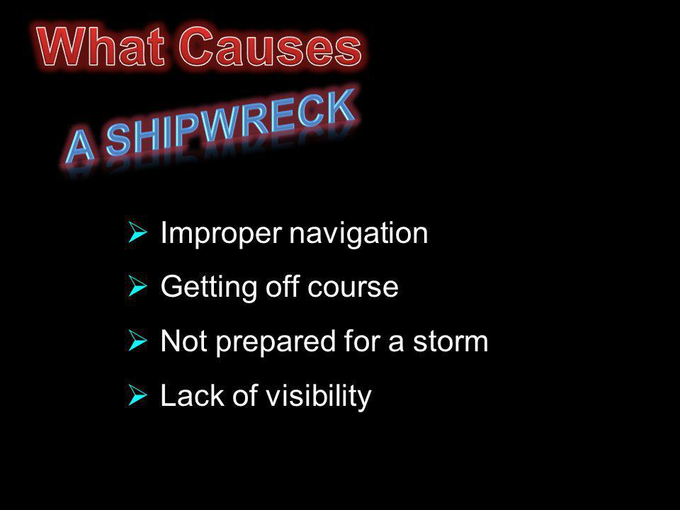  Improper navigation - not following God  Getting off course - sin  Not prepared for a storm - trials  Lack of visibility