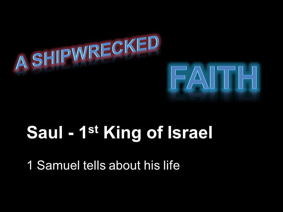 King Saul Handsome and tall.From the tribe of Benjamin.