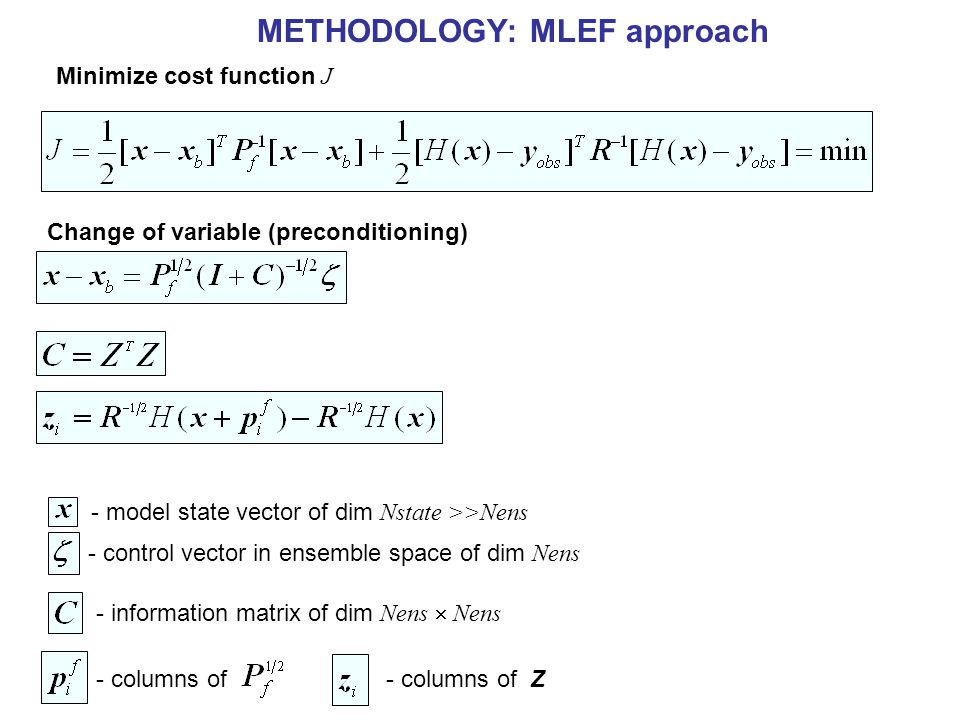 METHODOLOGY: MLEF + State Augmentation - model state time evolution - AUGMENTED state time evolution - serially correlated model error - model bias - vector of empirical parameters Approach applicable to other EnKF methods.