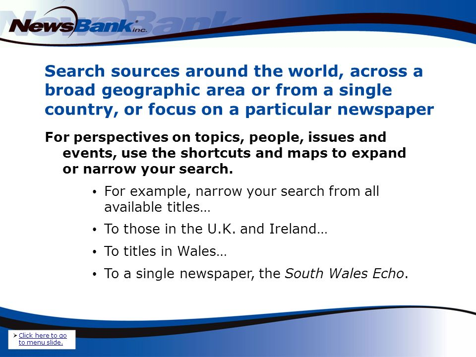 1.Search newspapers around the world, or point-and-click on the Search Shortcuts, the legend or the map to search sources from a geographic region.