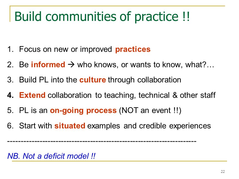 23 Communities of practice (cont.) 7.Keep timelines short and the focus specific 8.Share the load: several roles & dynamic!.