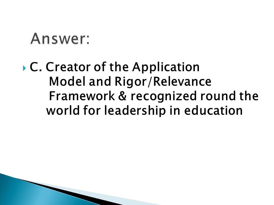  Question 2 – What is the Rigor/Relevance Framework.