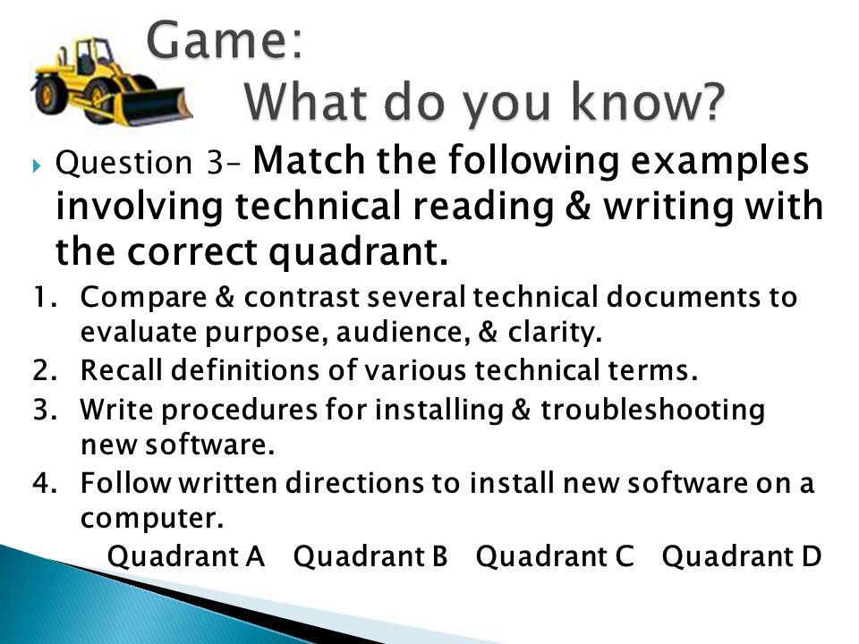  Quadrant C – Compare & Contrast Quadrant A – Recall definitions Quadrant D – Write procedures Quadrant B – Follow written directions