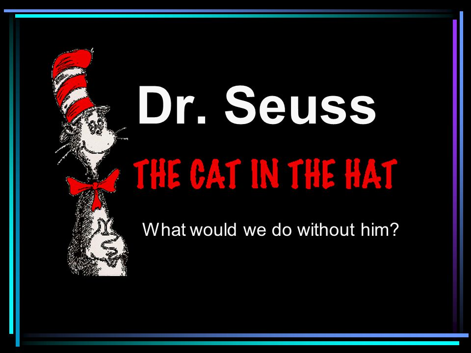 One of the most famous authors of all time. Dr. Seuss!
