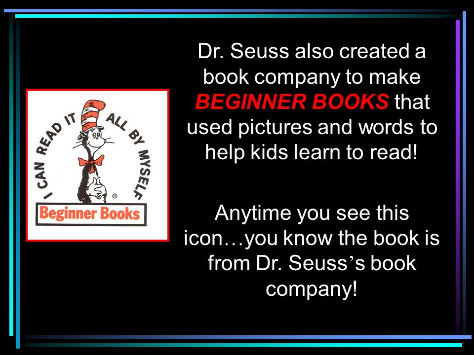 Dr.Seuss is different from many writers because most of his books rhyme.