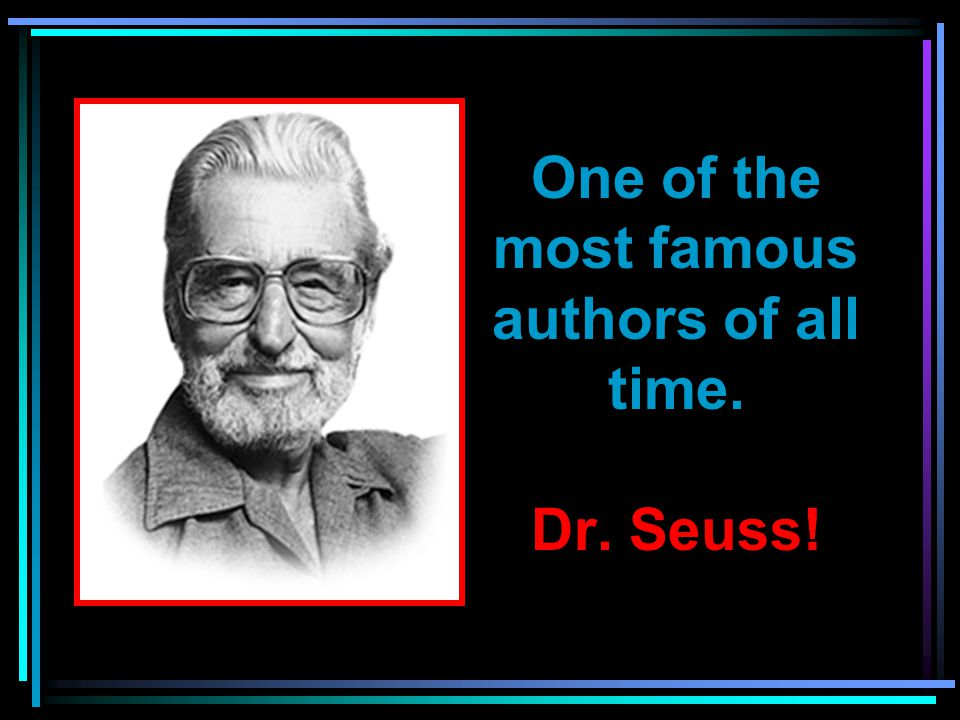 Dr.Seuss was born in 1904. He died when he was 87 in 1991.