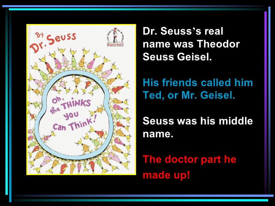 Ted wrote with another name … Theo LeSieg.LeSieg is Ted ' s real last name … spelled backwards!!.