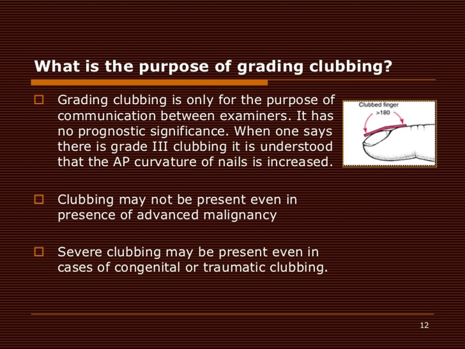 TYPES OF CLUBBING  Unilateral or bilateral  Primary or secondary  Acute or chronic