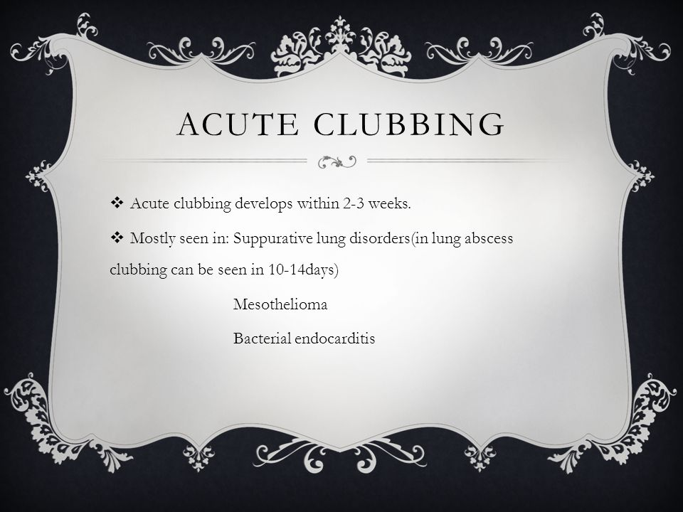 CHRONIC CLUBBING  Chronic clubbing develops in about 6 months as in cyanotic heart diseases such as Tetralogy of Fallot.