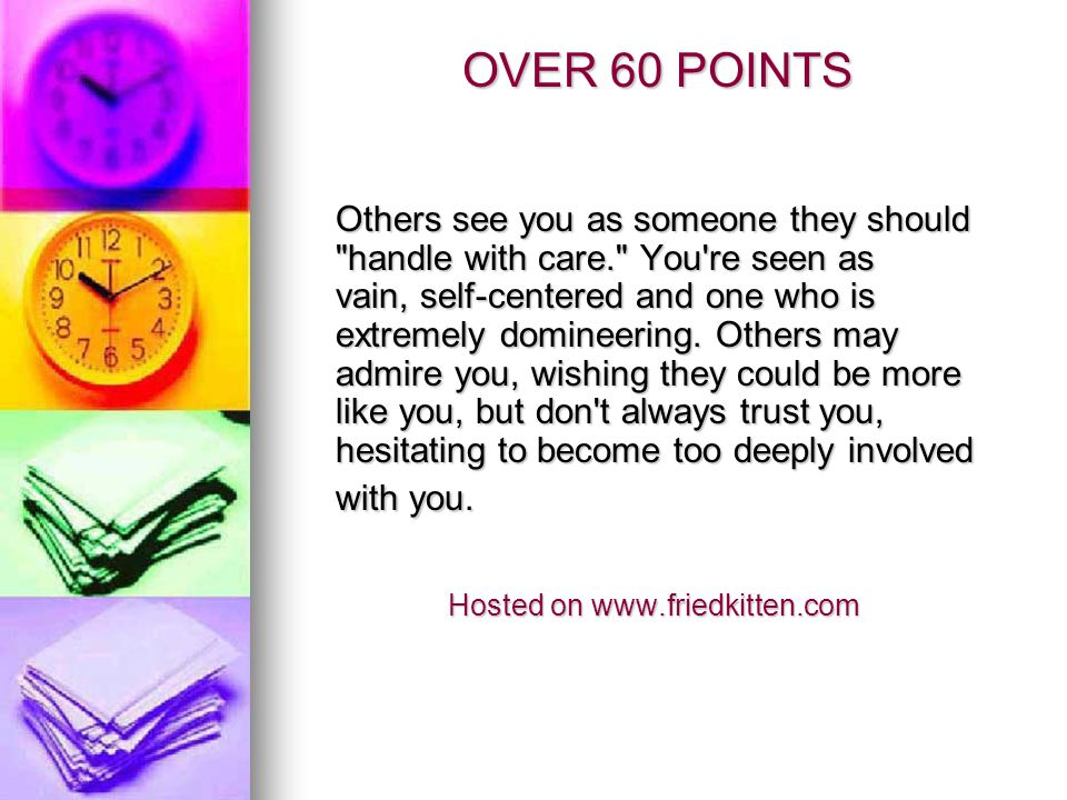 51 TO 60 POINTS Others see you as an exciting, highly volatile, rather impulsive personality; a natural leader, one who s quick to make decisions, though not always the right ones.