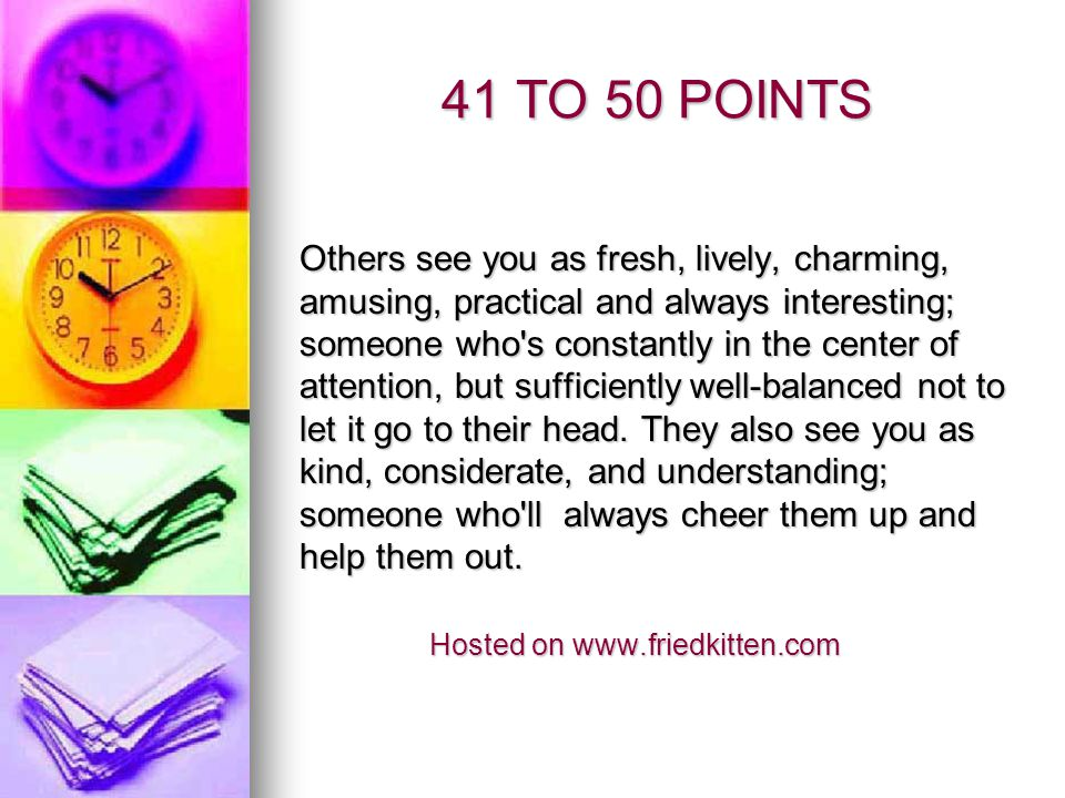 31 TO 40 POINTS Others see you as sensible, cautious, careful and practical.