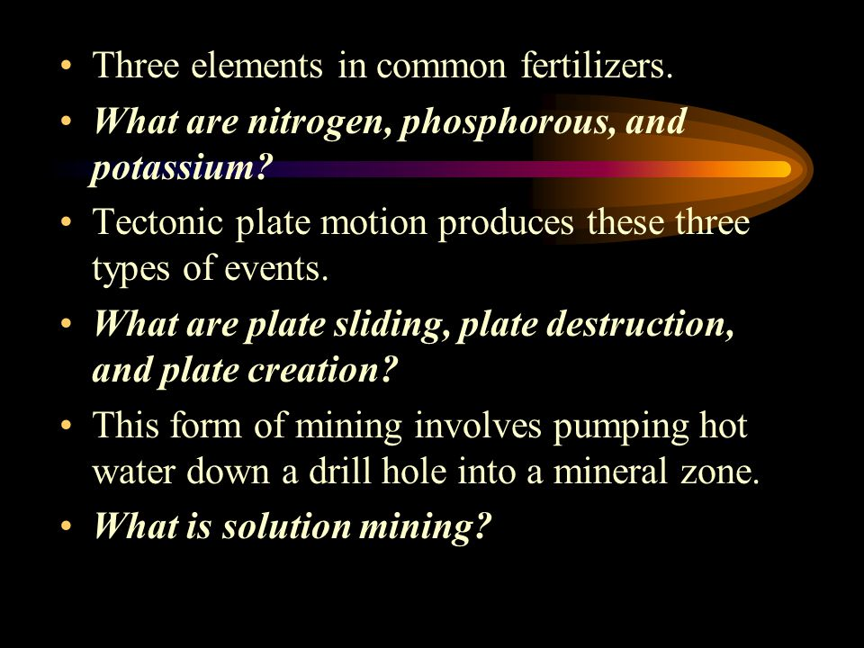 Three elements in common fertilizers.What are nitrogen, phosphorous, and potassium.