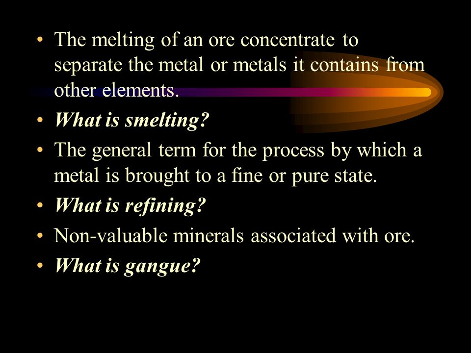 The melting of an ore concentrate to separate the metal or metals it contains from other elements.