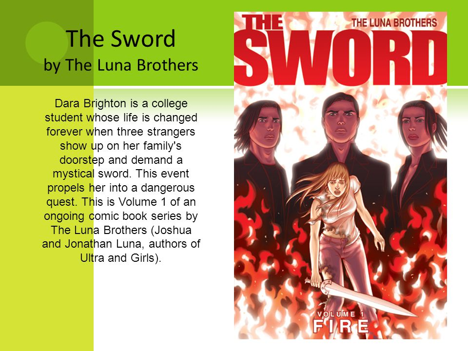 T HE S WORD BY T HE L UNA B ROTHERS Dara Brighton is a college student whose life is changed forever when three strangers show up on her family s doorstep and demand a mystical sword.