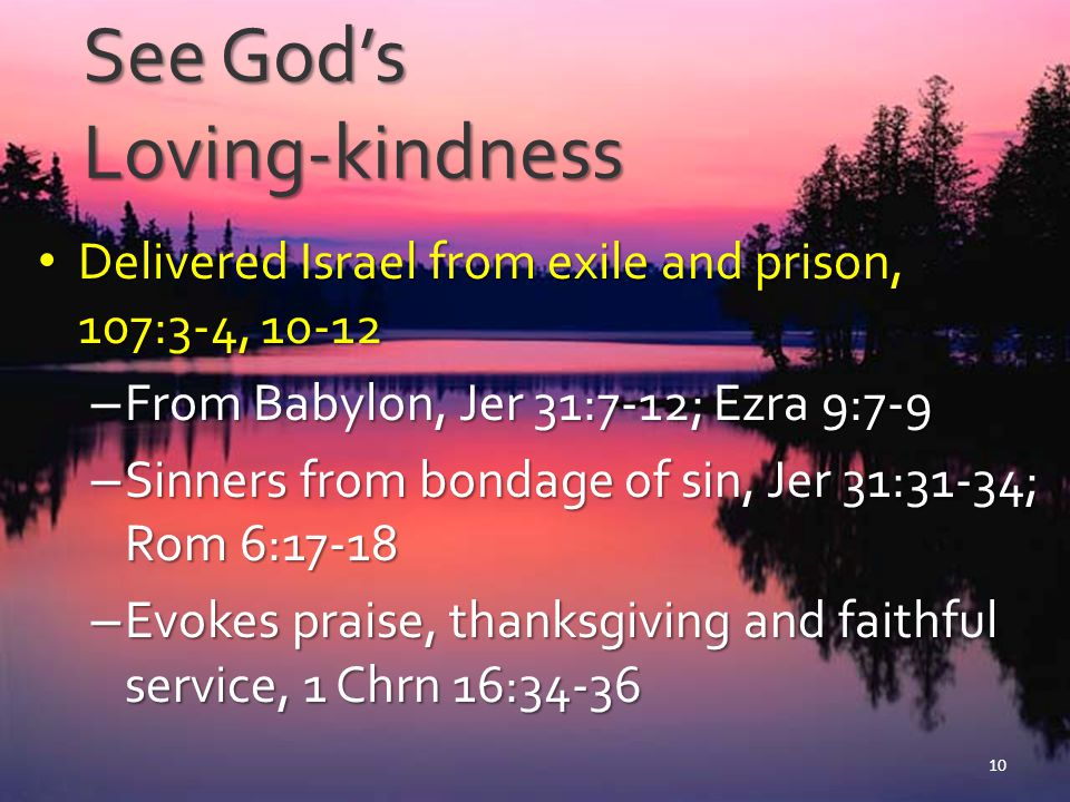 See God's Justice Delivers sinners to the consequences of their sins when they rebel against His word, 107:10-12, 33-34, 39-40 Delivers sinners to the consequences of their sins when they rebel against His word, 107:10-12, 33-34, 39-40 – The soul that sins shall die, Ezek 18:4 – God gives them up , Psa 81:11-12; Rom 1:24, 26, 28 11