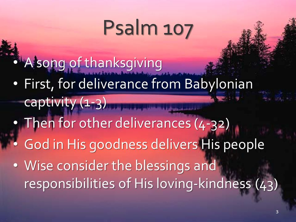 God's Loving-kindness God is good, 107:1 (106:1; 118:1; 136:1) God is good, 107:1 (106:1; 118:1; 136:1) – His nature – Great for those who fear Him, Psa 31:19 Goodness actively shown to mankind Goodness actively shown to mankind – Goodness retained is not good, 1 Jno 3:16-18 – Our sin prompted God's goodness in the form of mercy, Titus 3:3-7 4