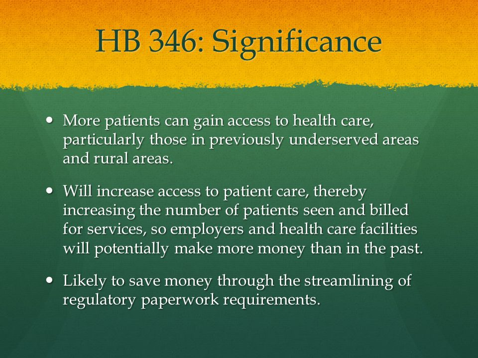 HB 346: Significance Will help with the influx of Medicaid patients that is anticipated with the implementation of the Affordable Care Act.