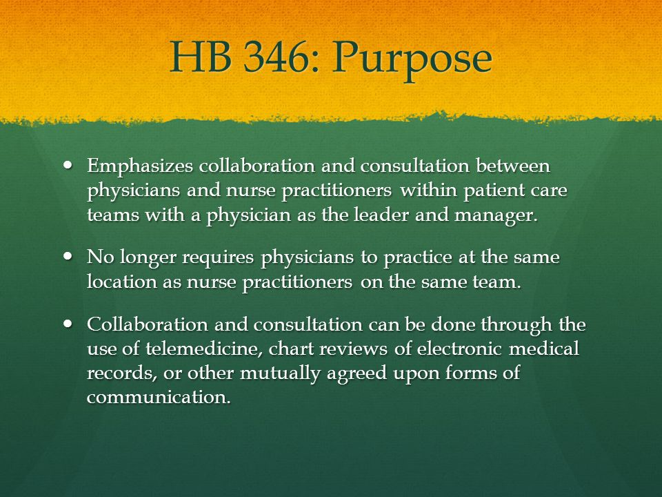 HB 346: Purpose Physicians will be able to manage more nurse practitioners, an increase from four to six.