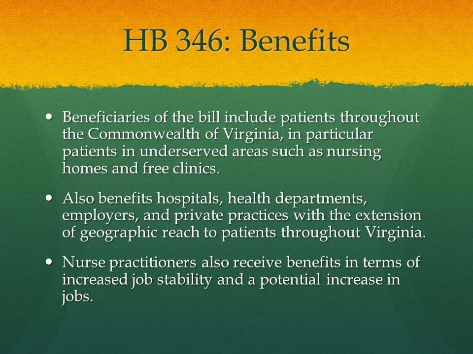 HB 346: Adverse Effects Potentially increases physician workload in terms of supervising an increased number of nurse practitioners.