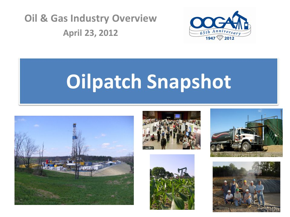Ohio Oil & Gas Industry Industry in Ohio for 152 years 275,774 oil and gas wells drilled 64,378 wells in production