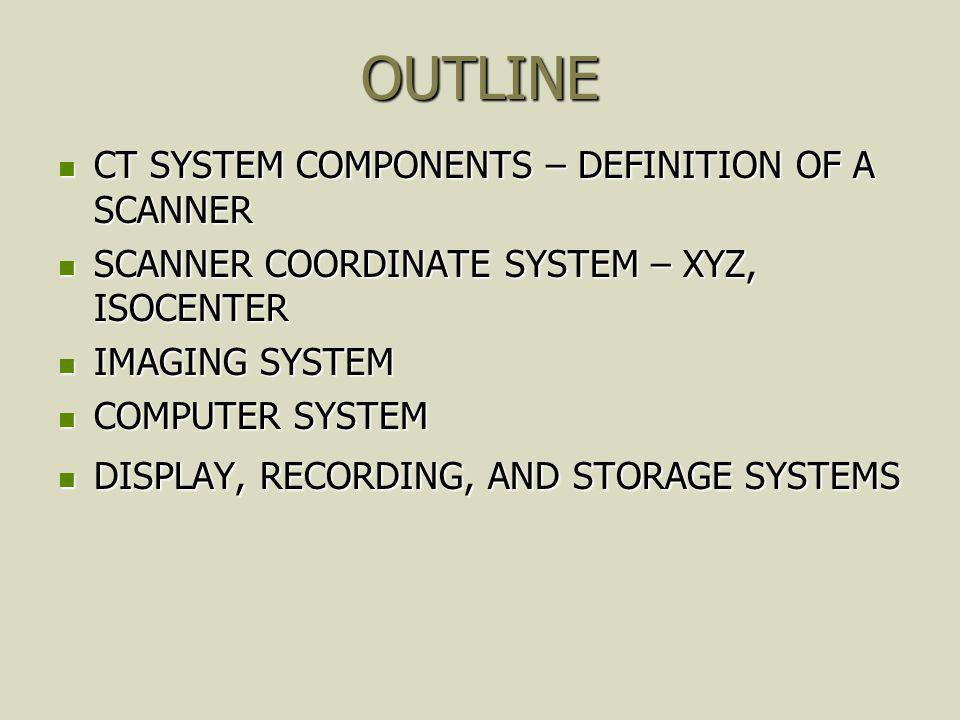 CT MAIN SYSTEMS IMAGING SYSTEM IMAGING SYSTEM COMPUTER SYSTEM COMPUTER SYSTEM DISPLAY, RECORDING, STORAGE SYSTEM DISPLAY, RECORDING, STORAGE SYSTEM DATA ACQUISITION SYSTEM DATA ACQUISITION SYSTEM