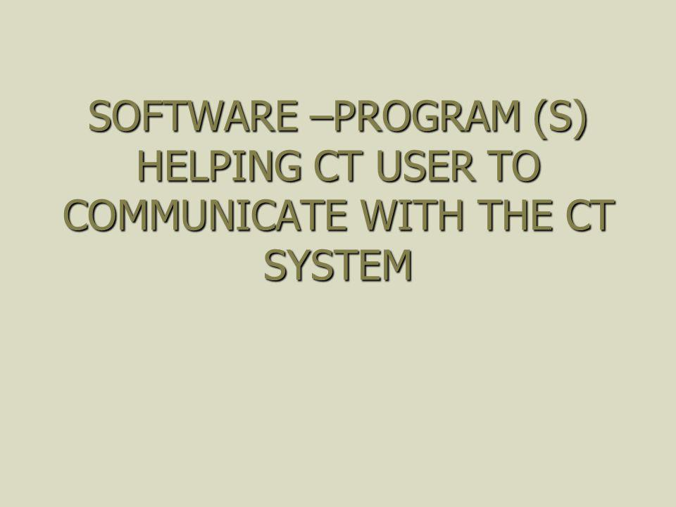 CT OPERATING SYSTEM- PROGRAMS THAT CONTROL THE HARDWARE COMPONENTS AND THE OVERALL OPERATION OF THE CT COMPUTER