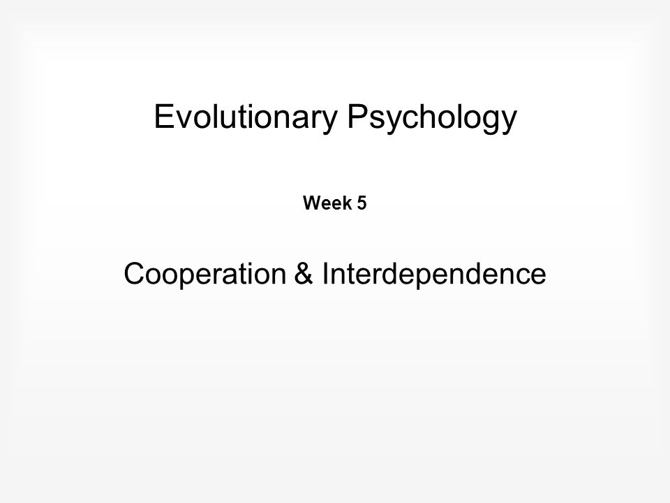Running order Group Selectionism Recap on Kin Altruism Reciprocal Altruism Social Identity Theory & Virtual Kin Altruism Moral sentiment Evolutionary Psychology Week 5 – Cooperation & interdependence