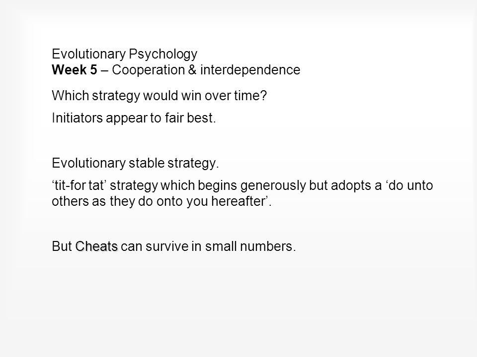 Evolutionary Psychology Week 5 – Cooperation & interdependence How could Initiator get started.