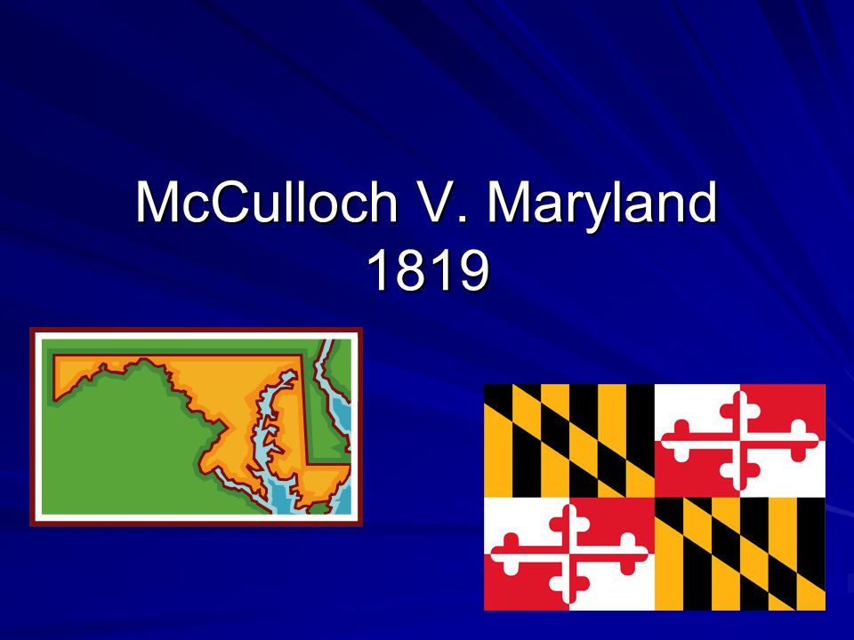 Background Info/Facts - Second National Bank established in Maryland - Many people opposed the bank being established in the state of Maryland so… - Maryland placed a tax on the bank since it was residing in the state of MD - James McCulloch (bank clerk) wasn't obeying the tax - McCulloch taken to court and was ruled against for breaking state law of NOT imposing the tax * Case appealed to the highest court level in MD and went to Supreme Court in MD and went to Supreme Court