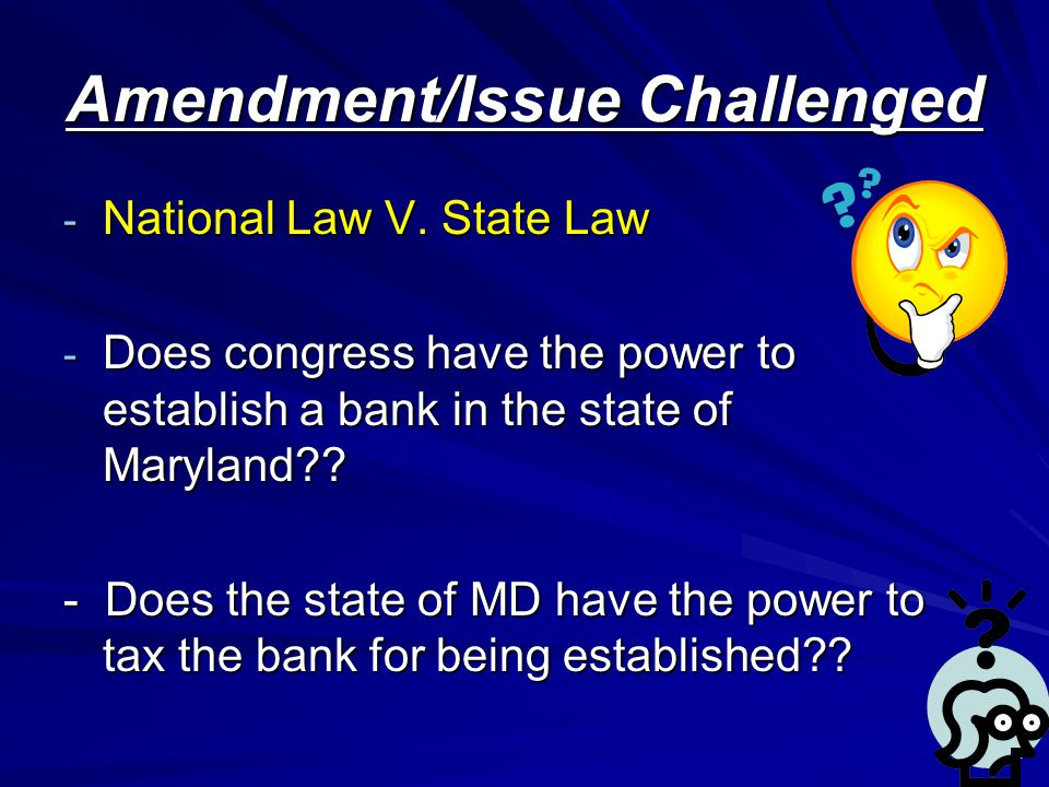 Ruling 1.Congress HAS the power to establish a national bank in the state of Maryland.