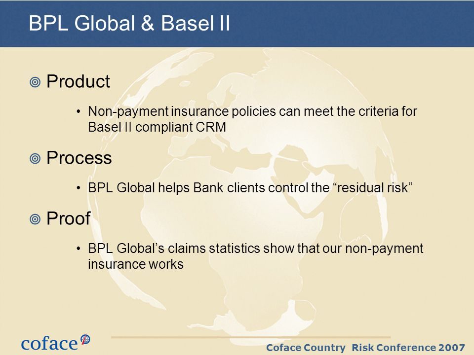 Coface Country Risk Conference 2007 BPL Global Claims Experience - Non-Payment Insurance works.