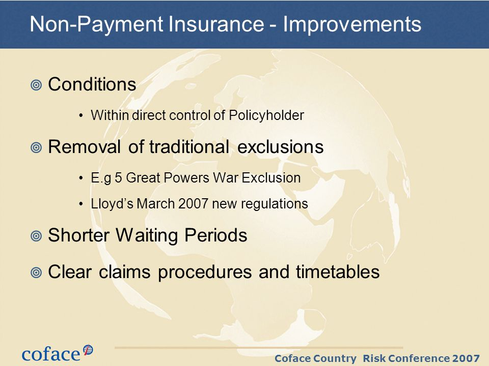 Coface Country Risk Conference 2007 …but it s still insurance Principle of Indemnity Utmost Good Faith Proving a Loss vs.