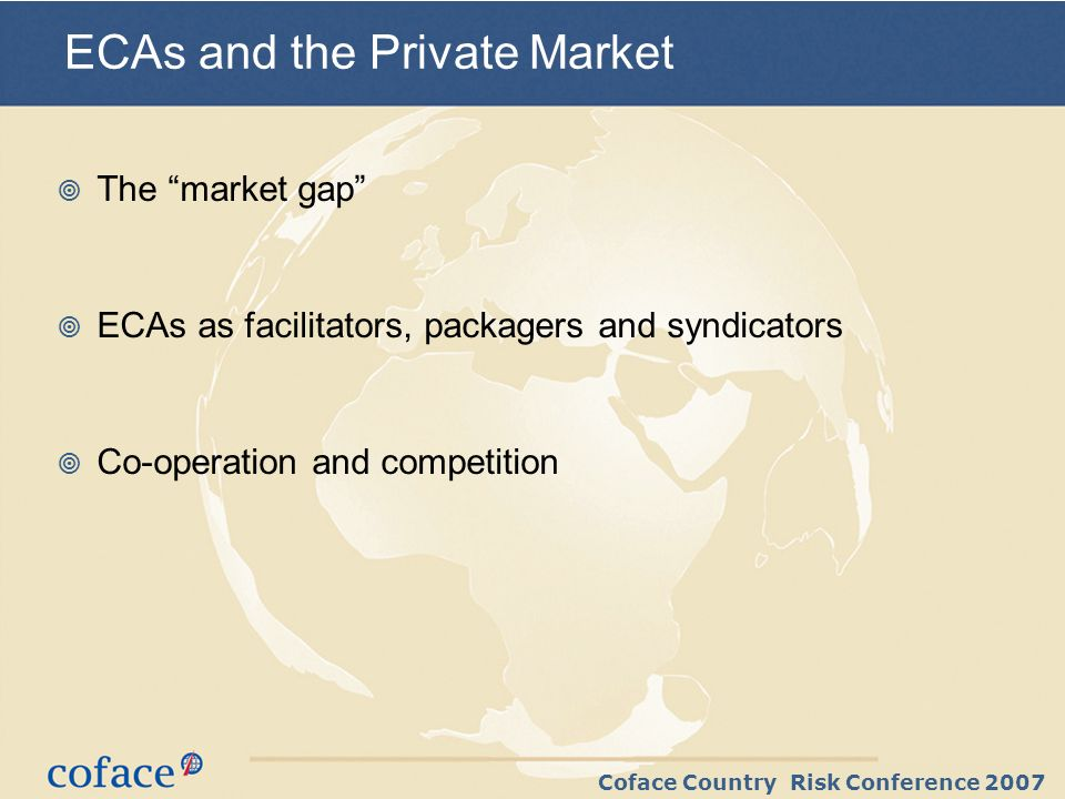 Coface Country Risk Conference 2007 Basel II - Overview Basel II will impact trade and commodity finance in emerging markets adversely Comprehensive non-payment insurance policies can qualify as Credit Risk Mitigation (CRM) under Basel II