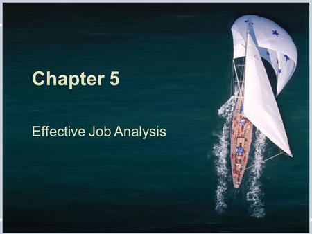 Fundamentals of Human Resource Management, 10/e, DeCenzo/Robbins Chapter 5, slide 1 Chapter 5 Effective Job Analysis.
