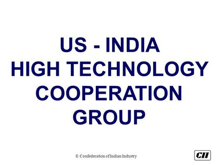 © Confederation of Indian Industry US - INDIA HIGH TECHNOLOGY COOPERATION GROUP.