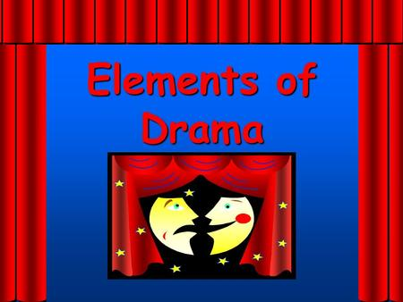 Elements of Drama DramaDrama A story that is intended to be performed for an audience, either on stage or before a camera. You may see dramas on television,